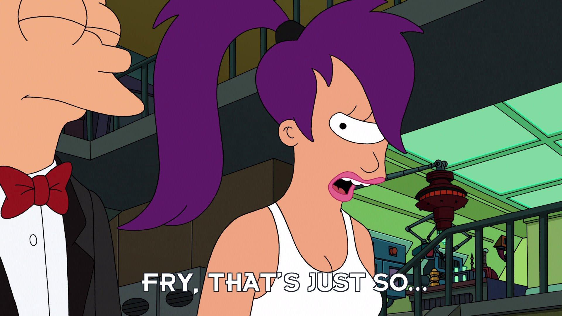 Turanga Leela: Fry, that's just so...