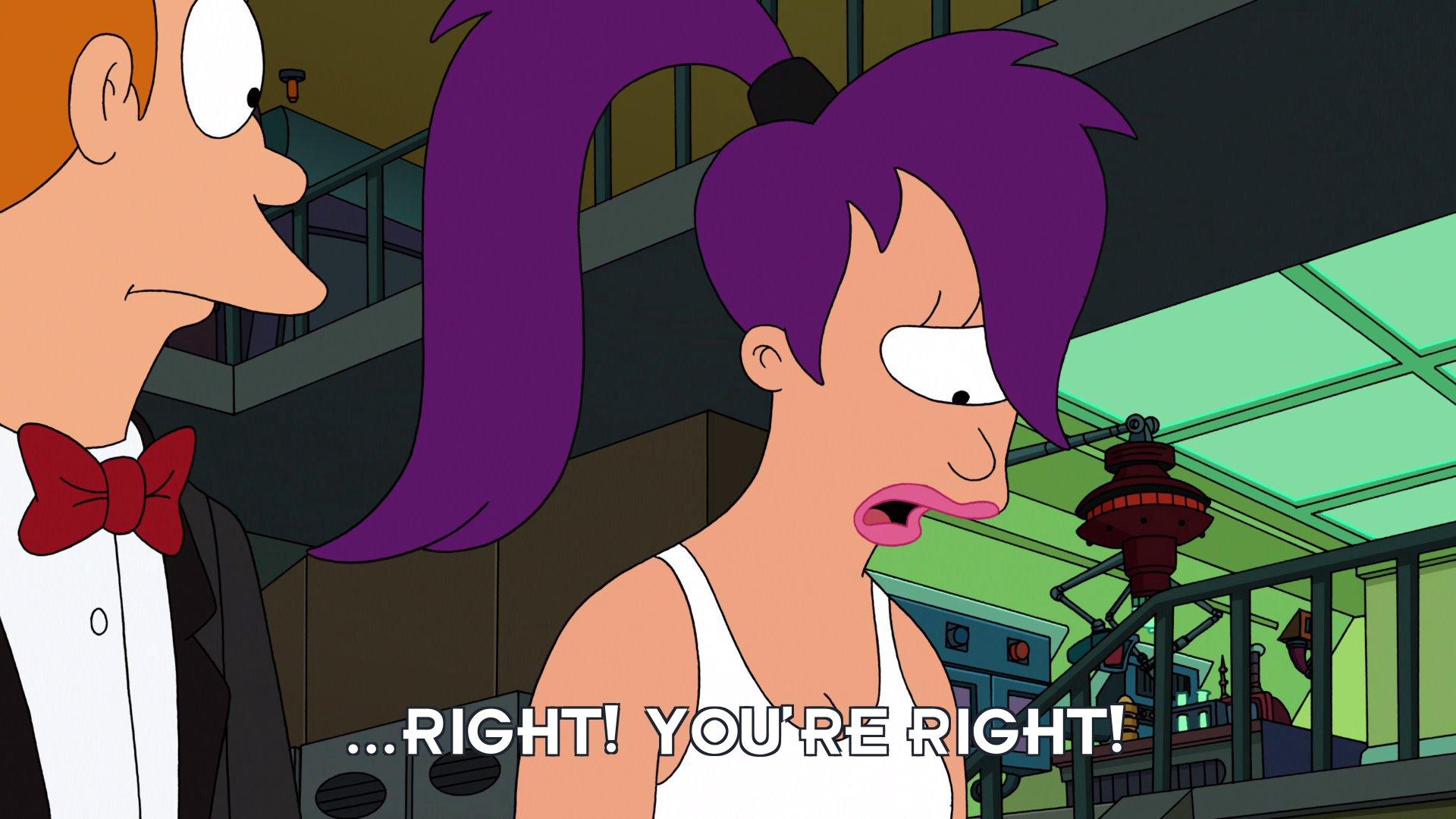 Turanga Leela: ...right! You're right!