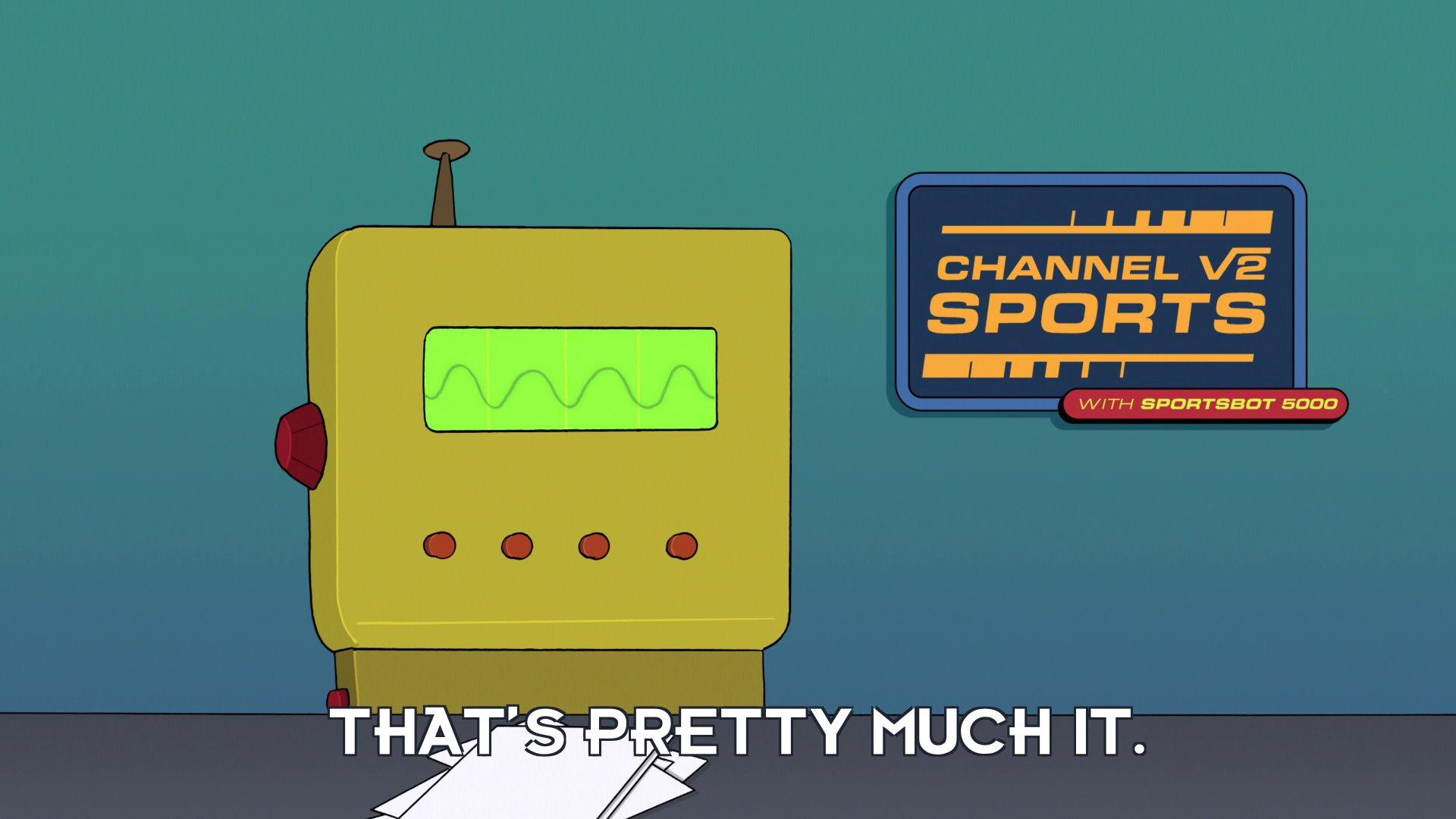 Sportsbot 5000: That's pretty much it.