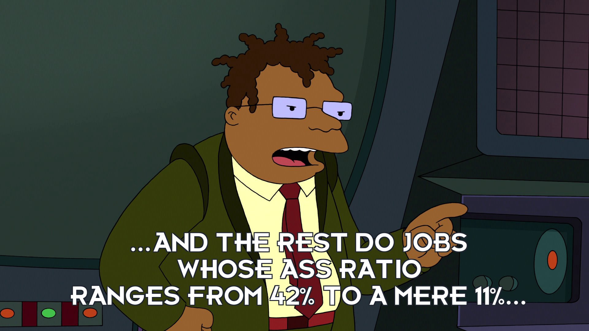 Hermes Conrad: ...and the rest do jobs whose ass ratio ranges from 42% to a mere 11%...