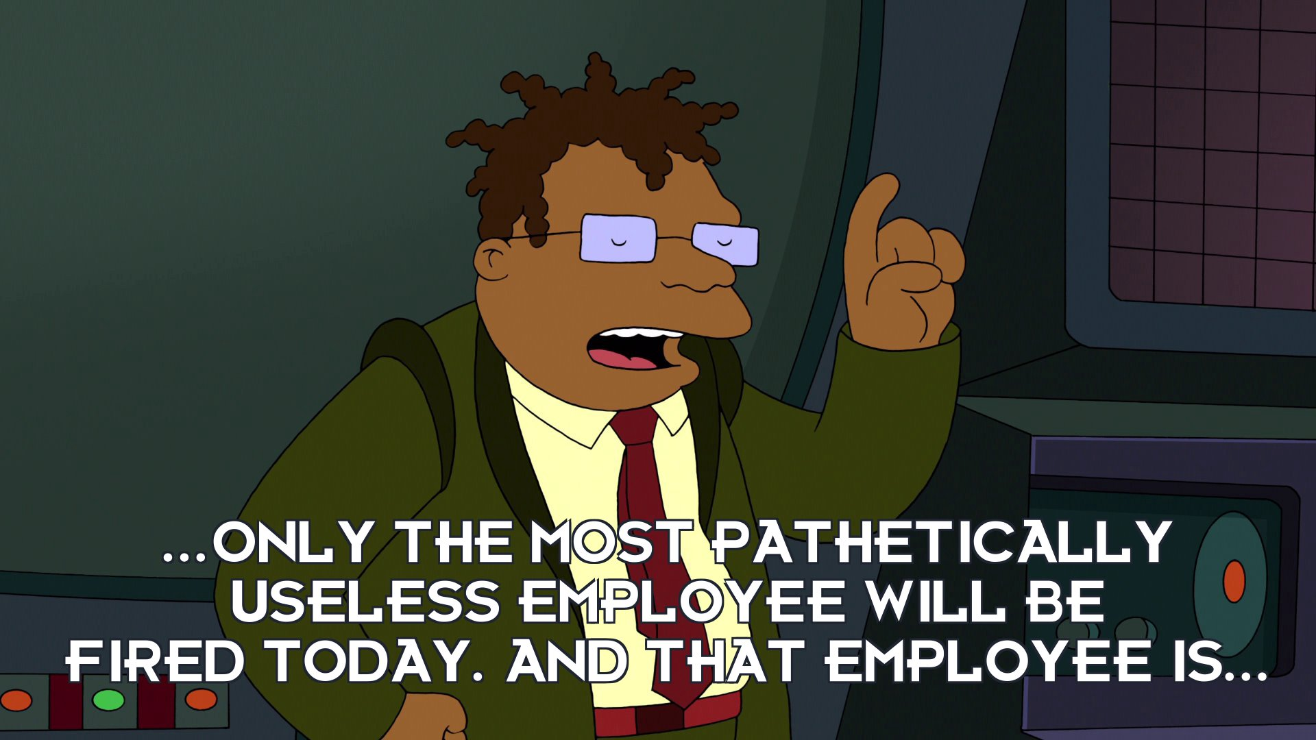 Hermes Conrad: ...only the most pathetically useless employee will be fired today. And that employee is...