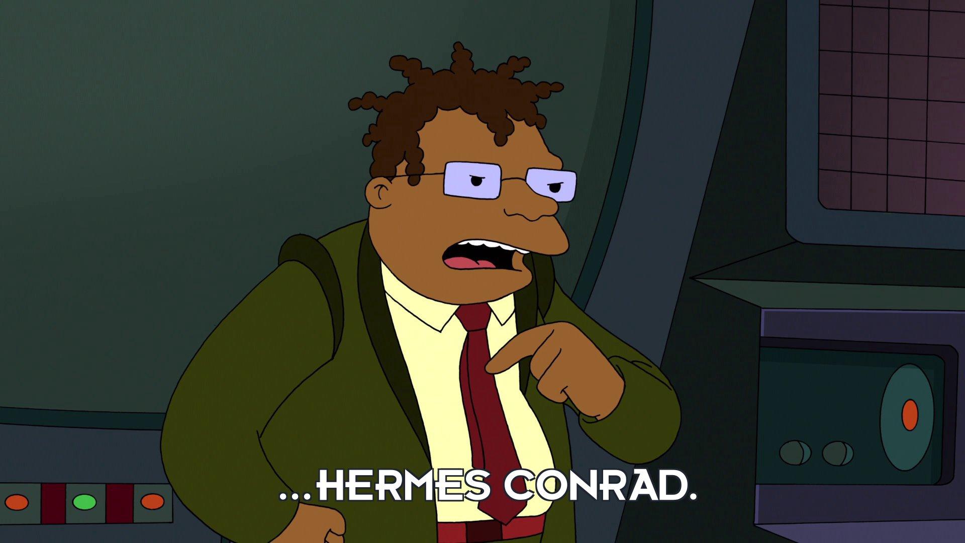Hermes Conrad: ...Hermes Conrad.