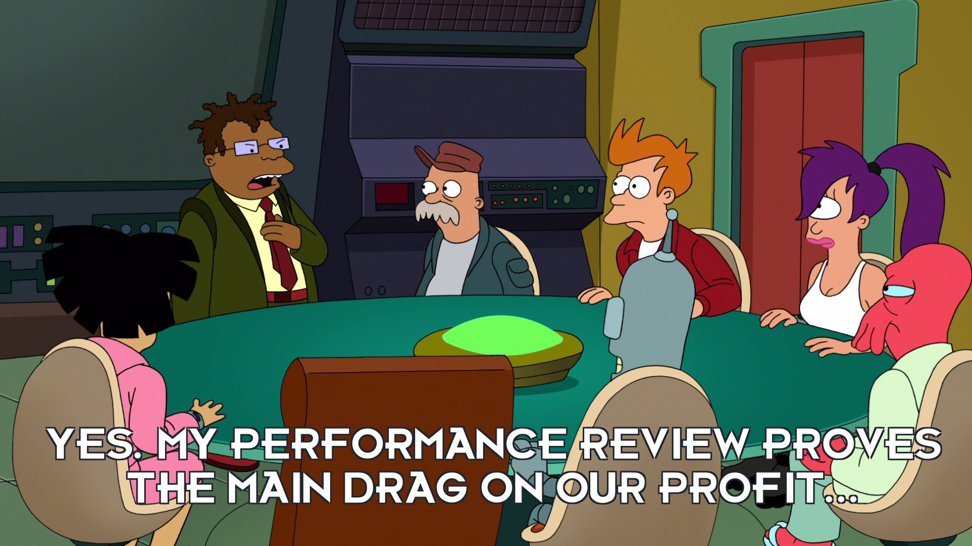 Hermes Conrad: Yes. My performance review proves the main drag on our profit...