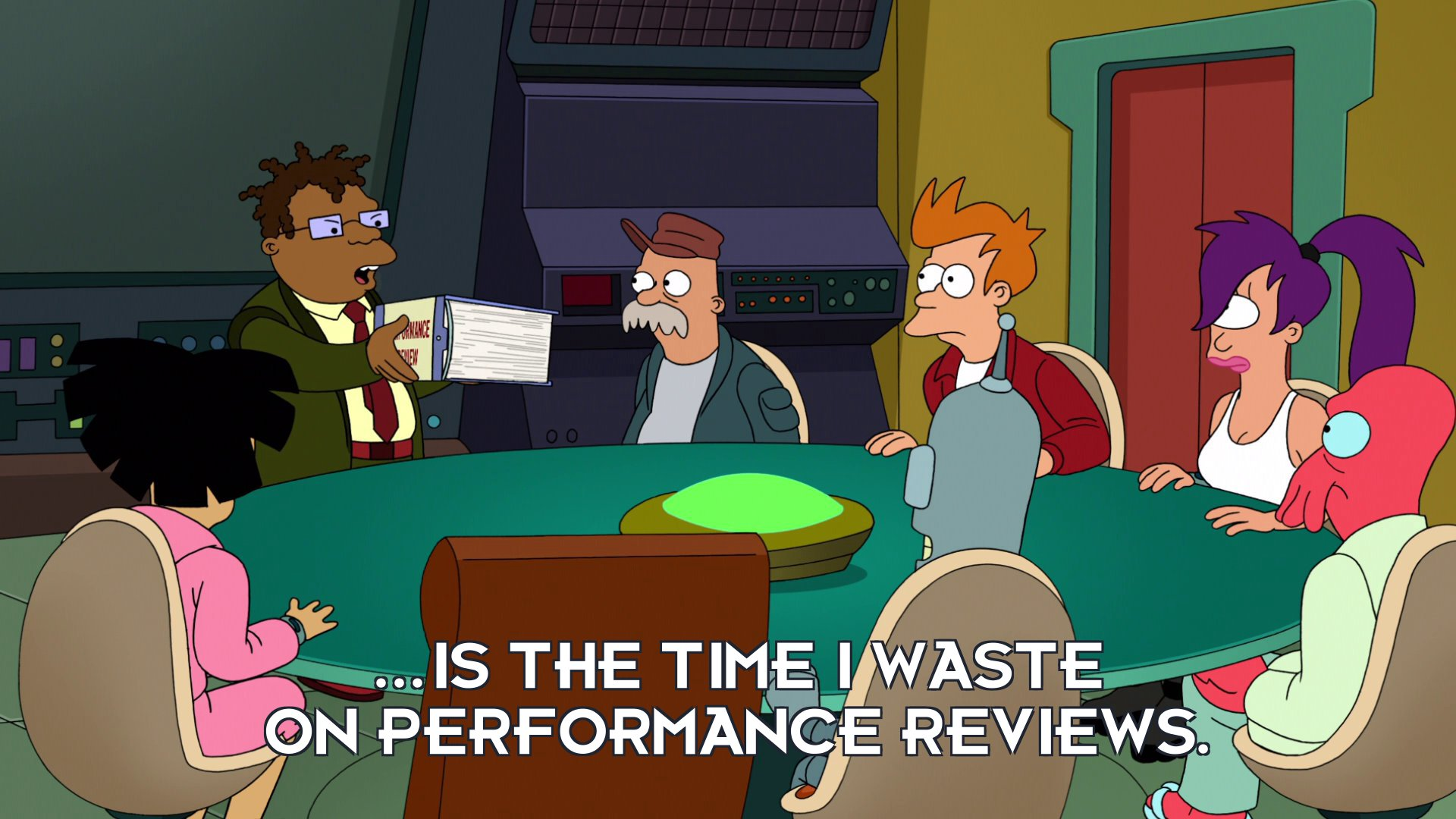 Hermes Conrad: ...is the time I waste on performance reviews.