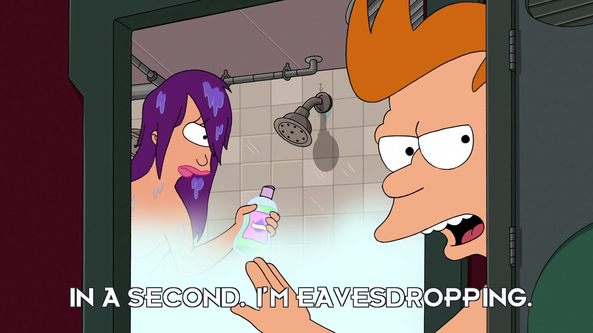 Philip J Fry: In a second. I'm eavesdropping.
