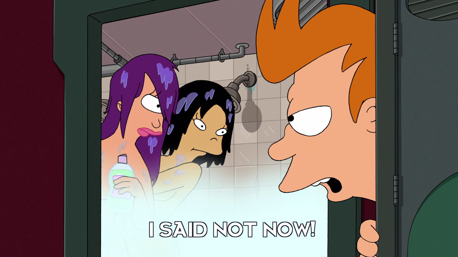 Philip J Fry: I said not now!