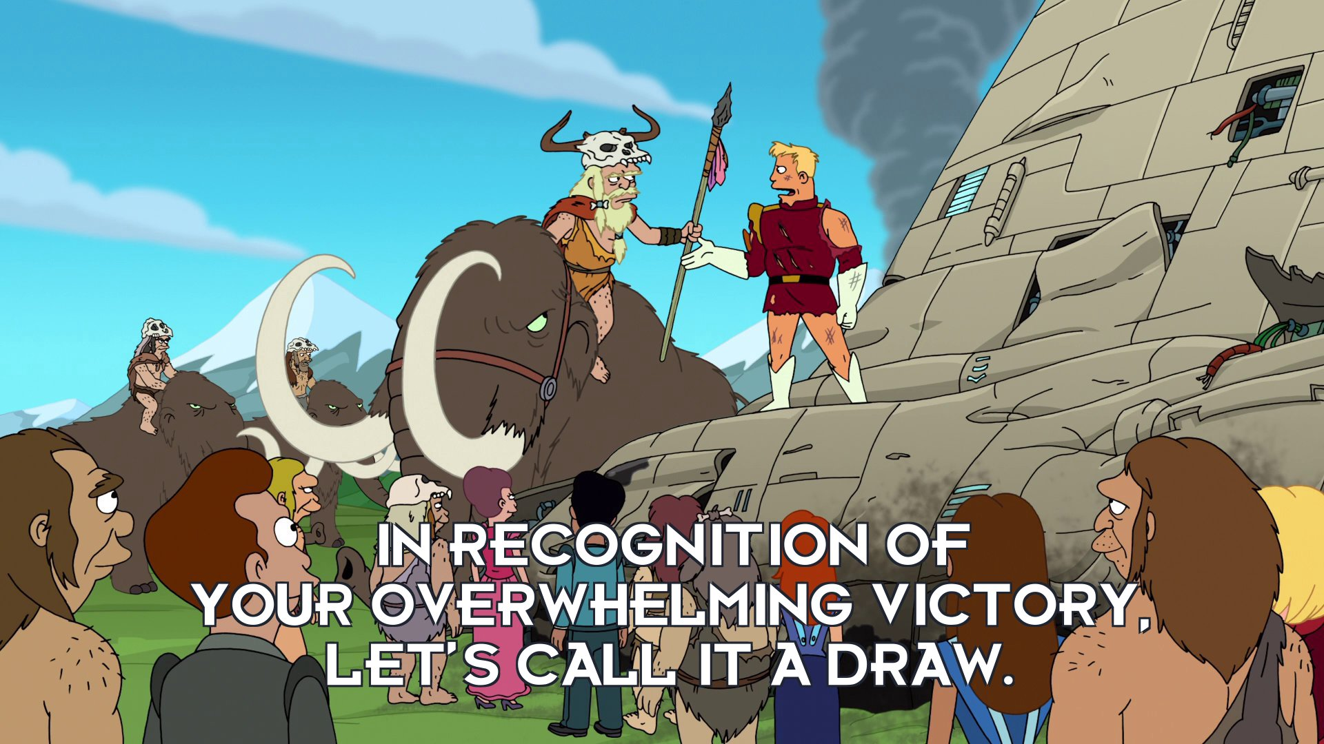 Zapp Brannigan: In recognition of your overwhelming victory, let's call it a draw.