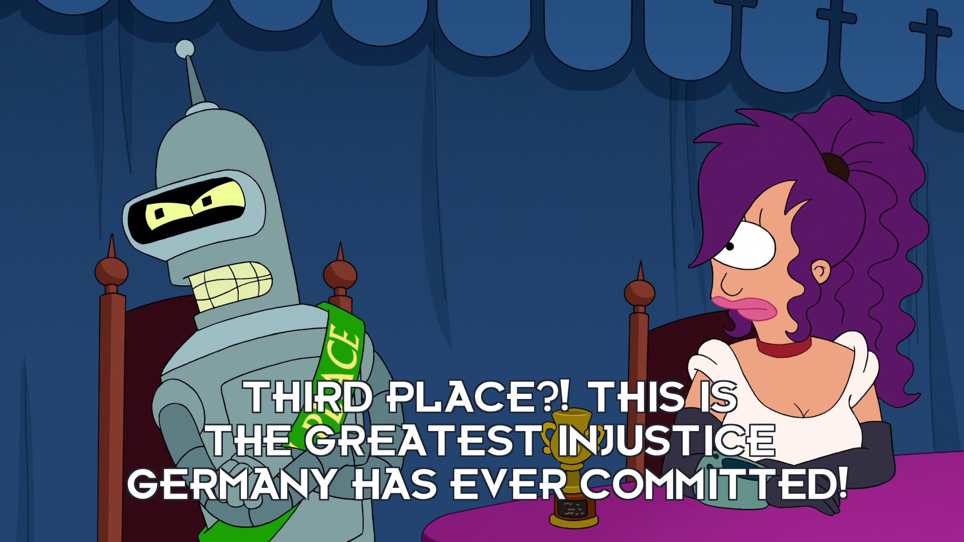 Bender Bending Rodriguez: Third place?! This is the greatest injustice Germany has ever committed!