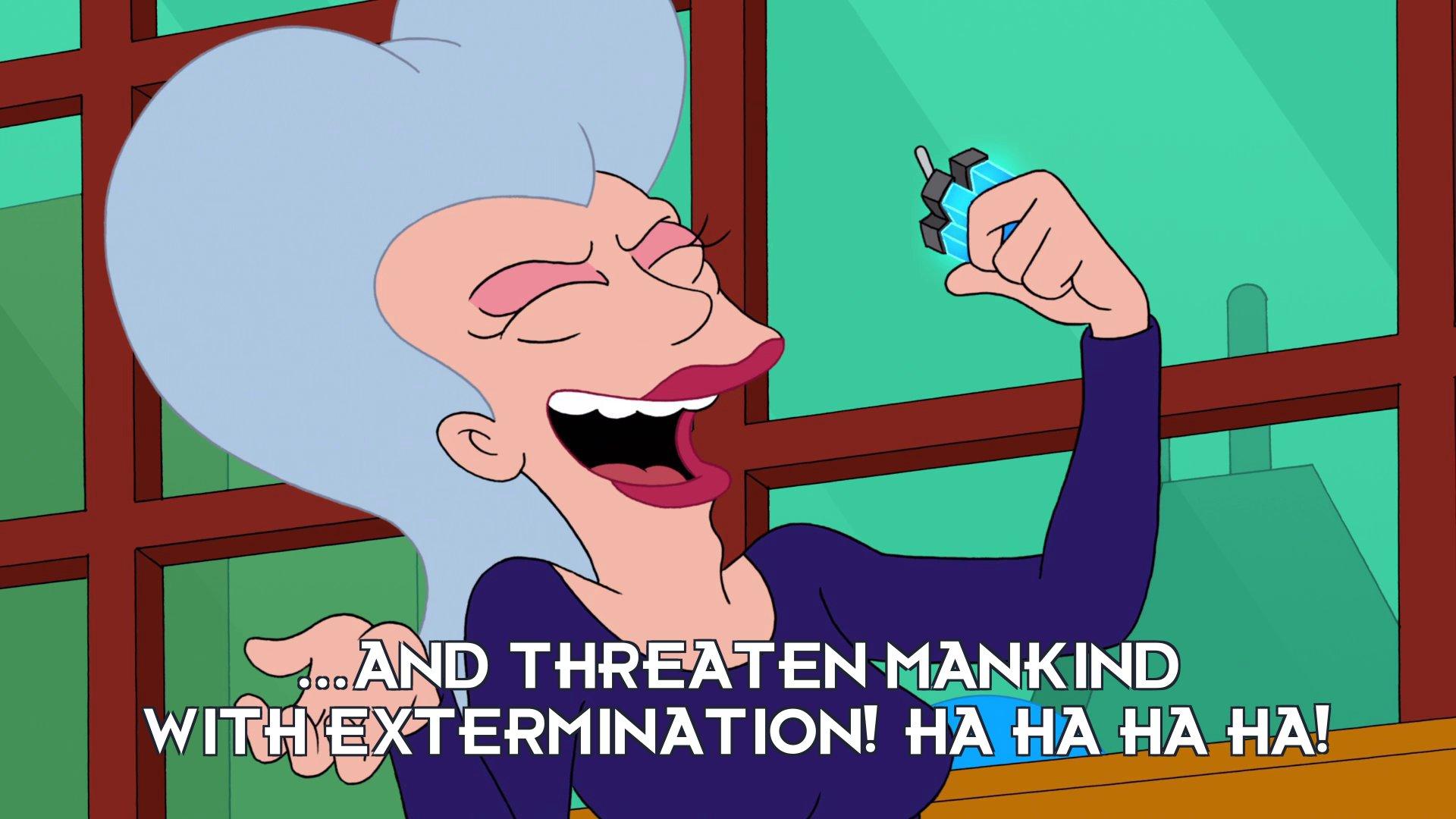 Mom: ...and threaten mankind with extermination! Ha ha ha ha!