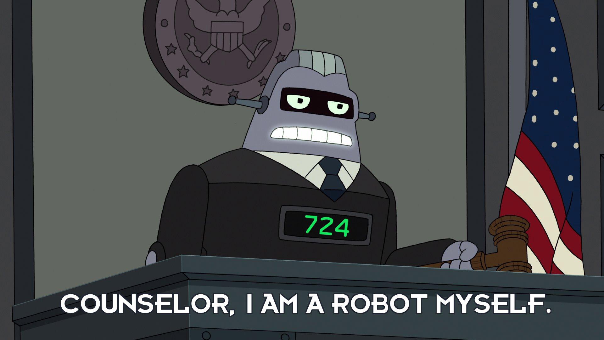 Judge 724: Counselor, I am a robot myself.