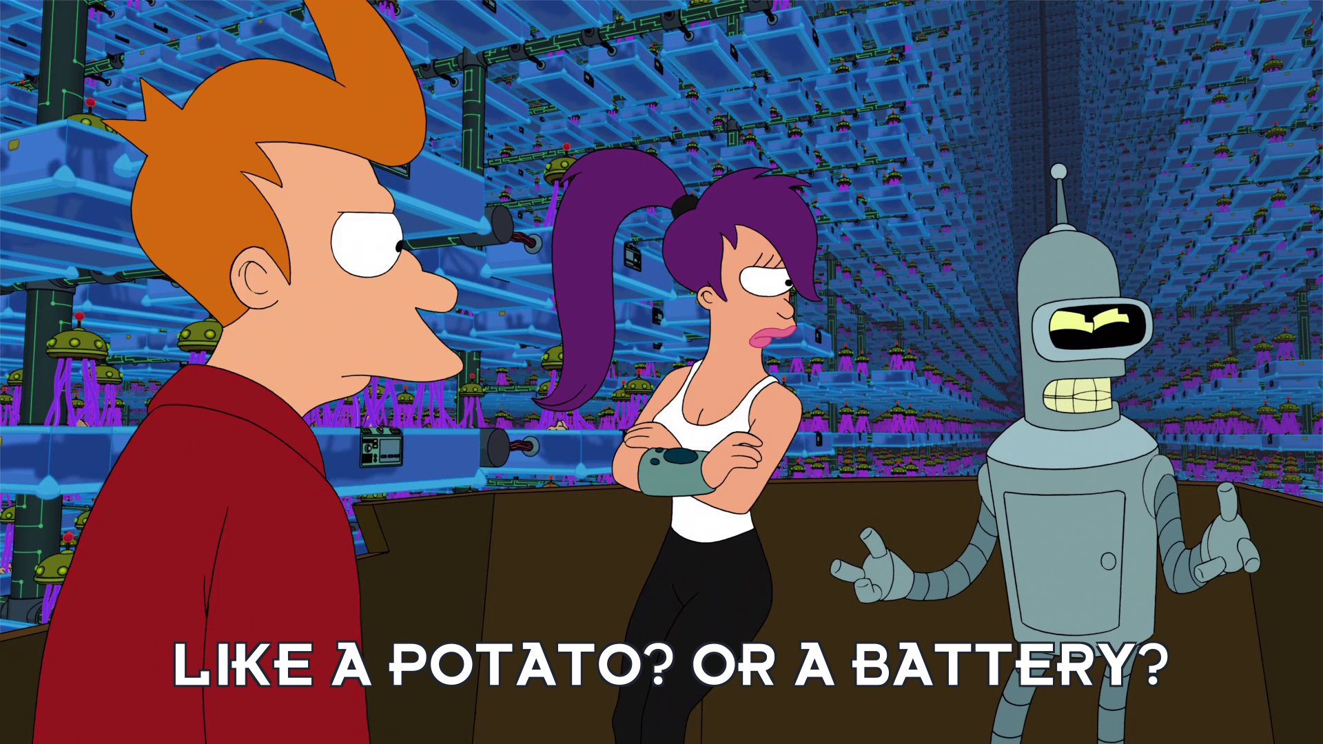 Bender Bending Rodriguez: Like a potato? Or a battery?