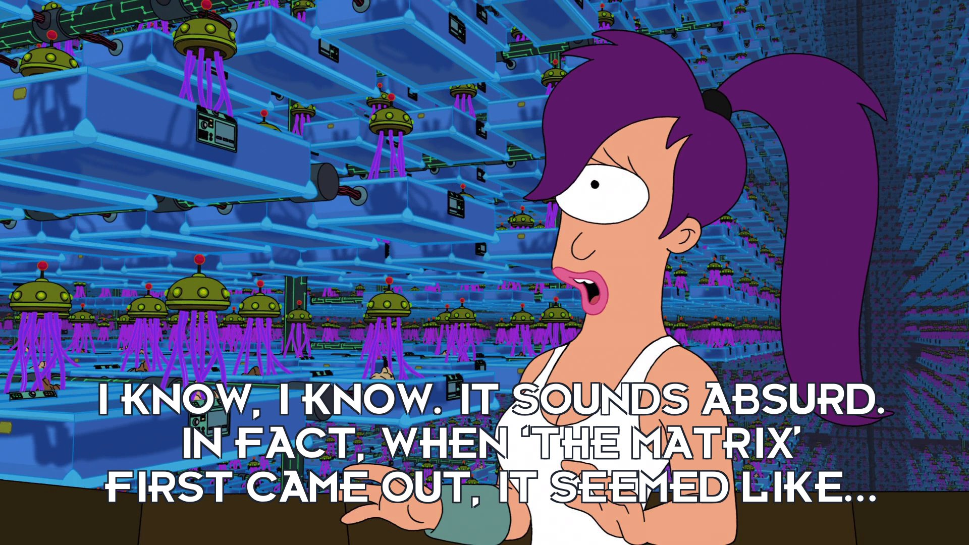 Turanga Leela: I know, I know. It sounds absurd. In fact, when 'The Matrix' first came out, it seemed like...