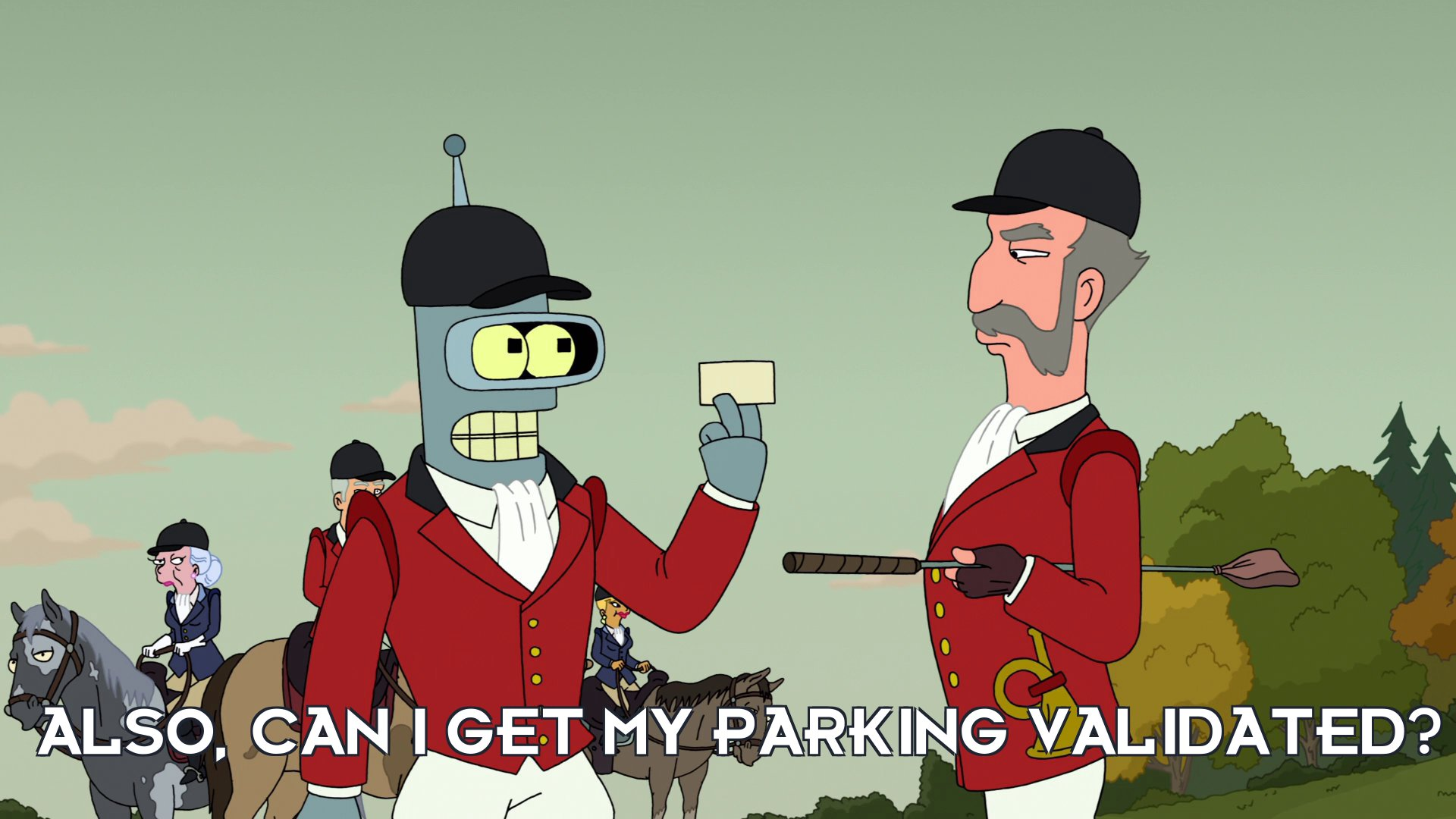 Bender Bending Rodriguez: Also, can I get my parking validated?