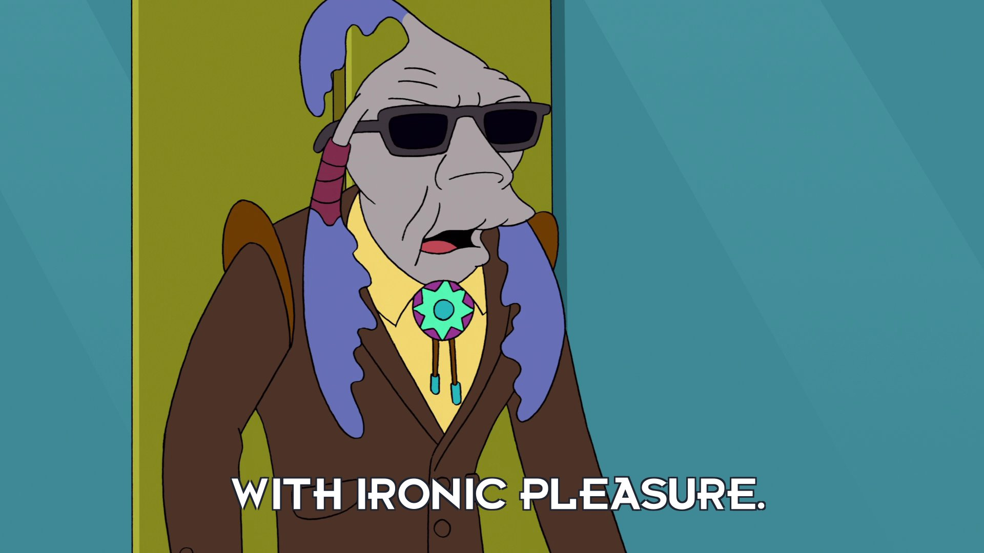 Blind Joe: With ironic pleasure.
