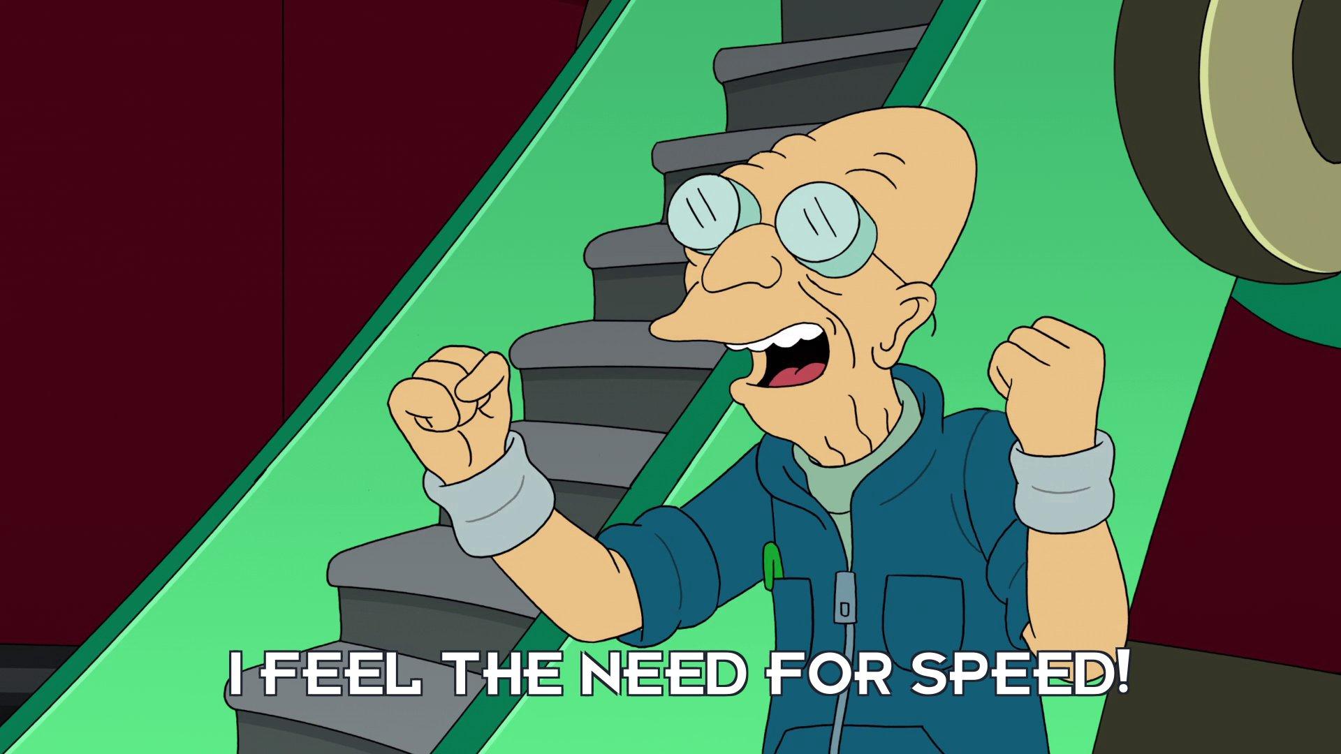 Prof Hubert J Farnsworth: I feel the need for speed!