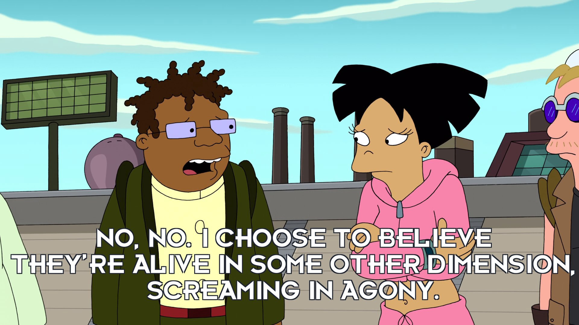 Hermes Conrad: No, no. I choose to believe they're alive in some other dimension, screaming in agony.