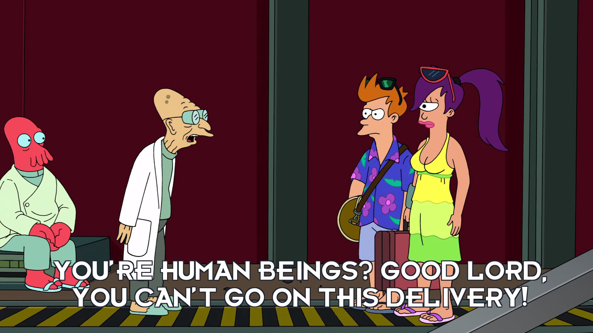 Prof Hubert J Farnsworth: You're human beings? Good lord, you can't go on this delivery!