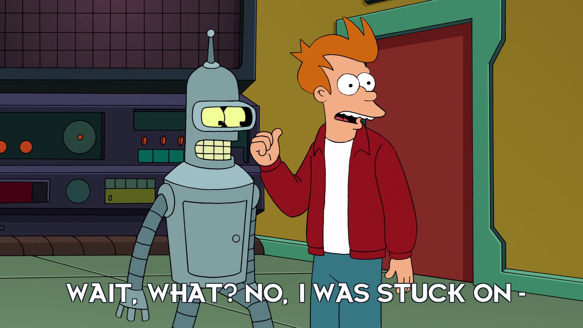 Philip J Fry: Wait, what? No, I was stuck on –