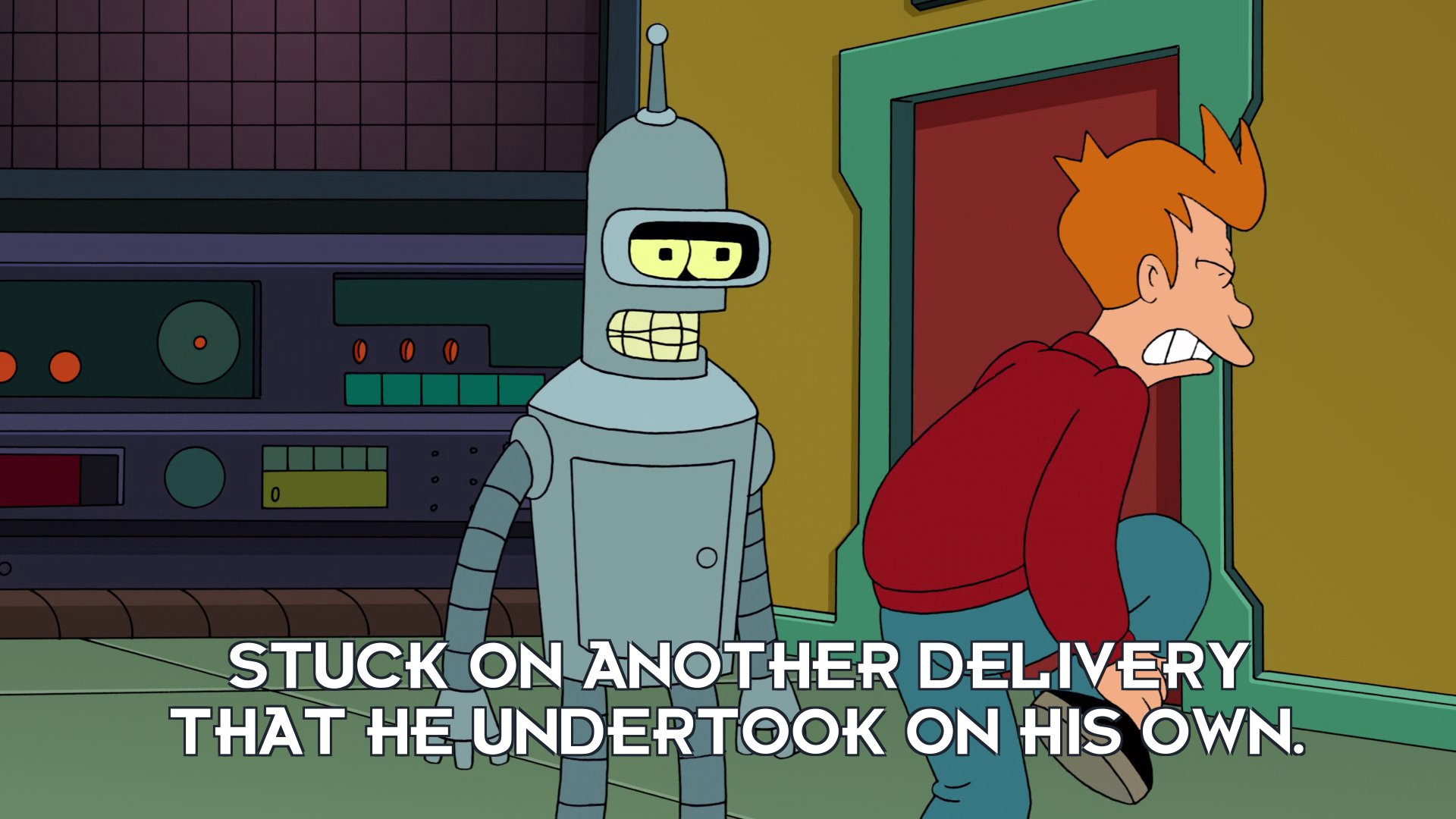Bender Bending Rodriguez: Stuck on another delivery that he undertook on his own.