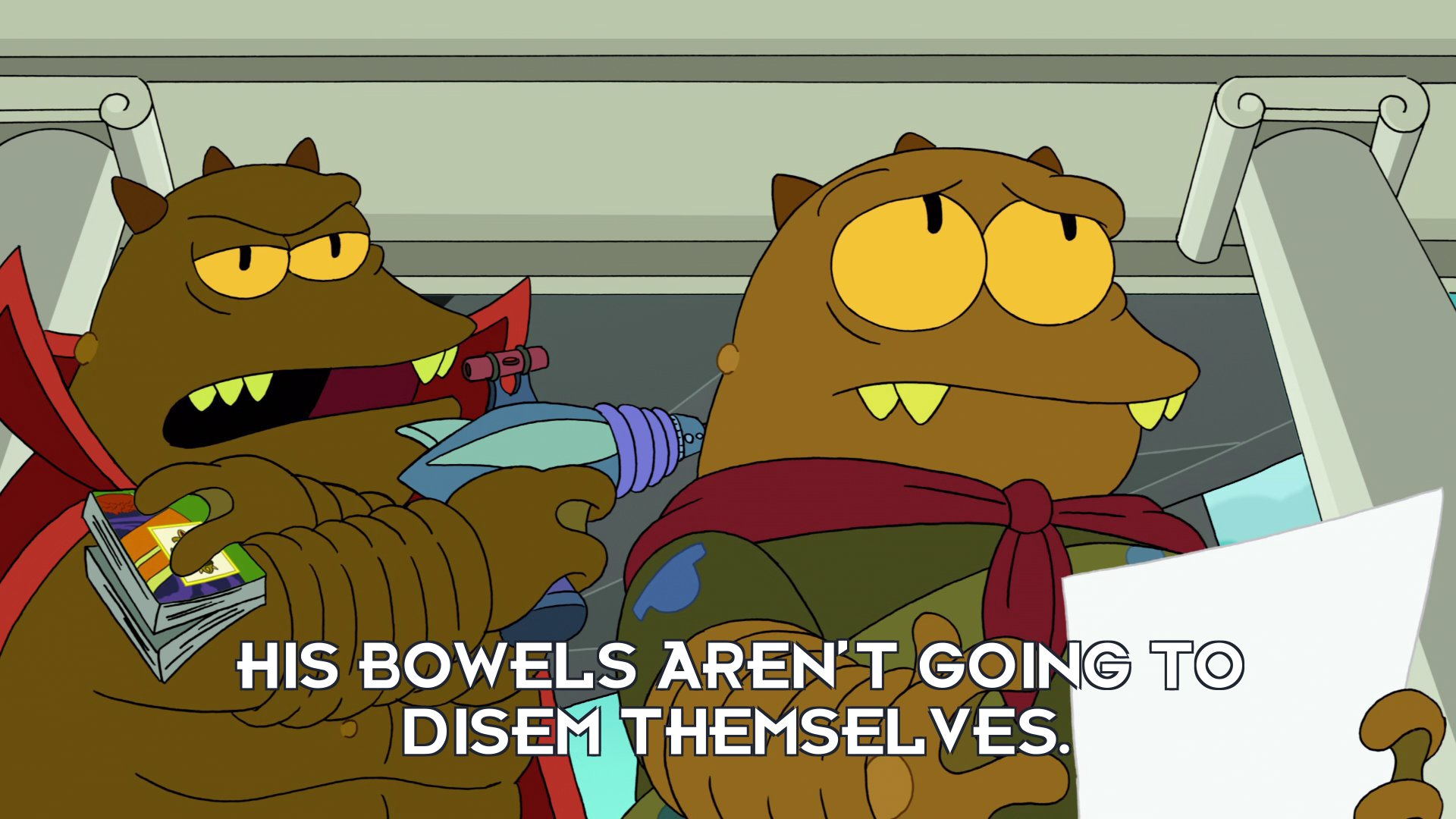 Lrrr: His bowels aren't going to disem themselves.