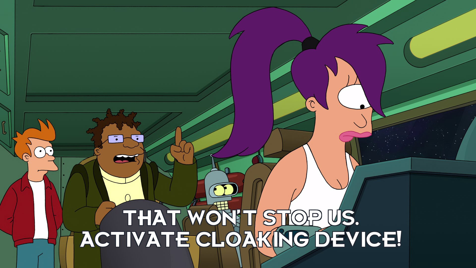 Hermes Conrad: That won't stop us. Activate cloaking device!