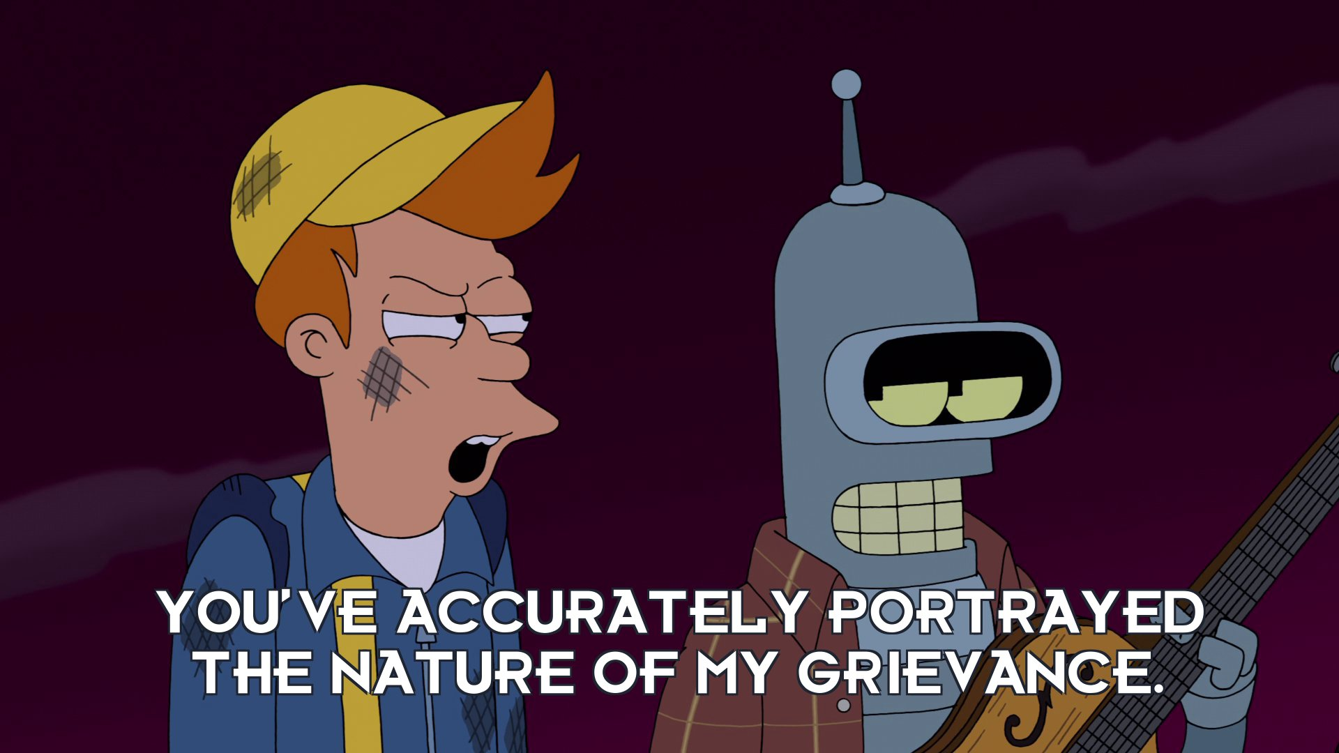 Philip J Fry: You've accurately portrayed the nature of my grievance.
