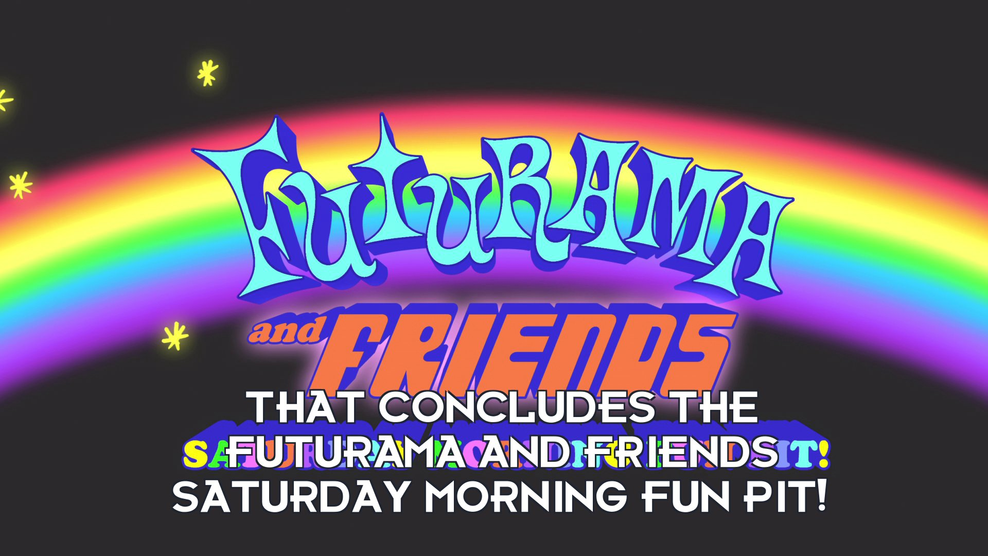 Announcer: That concludes the Futurama and Friends Saturday Morning Fun Pit!