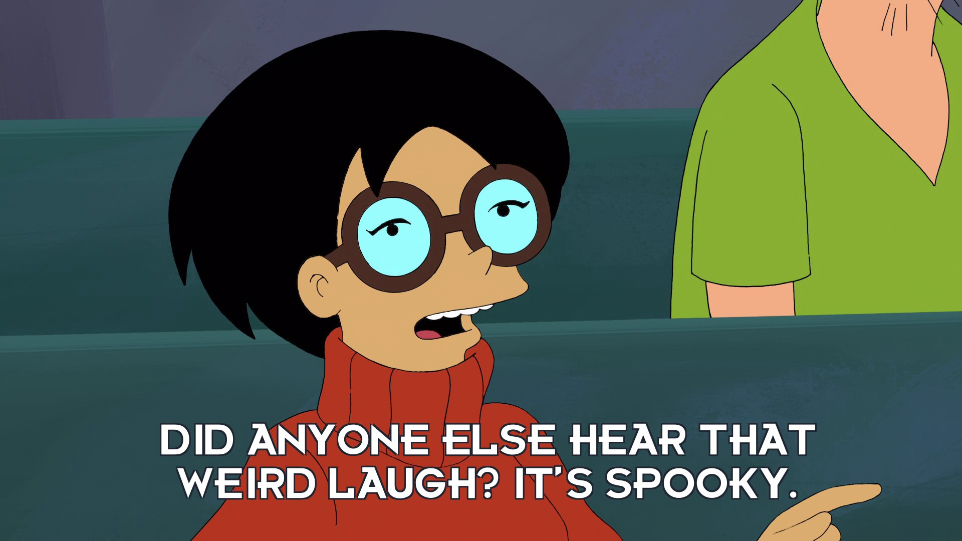 Velma Wong: Did anyone else hear that weird laugh? It's spooky.