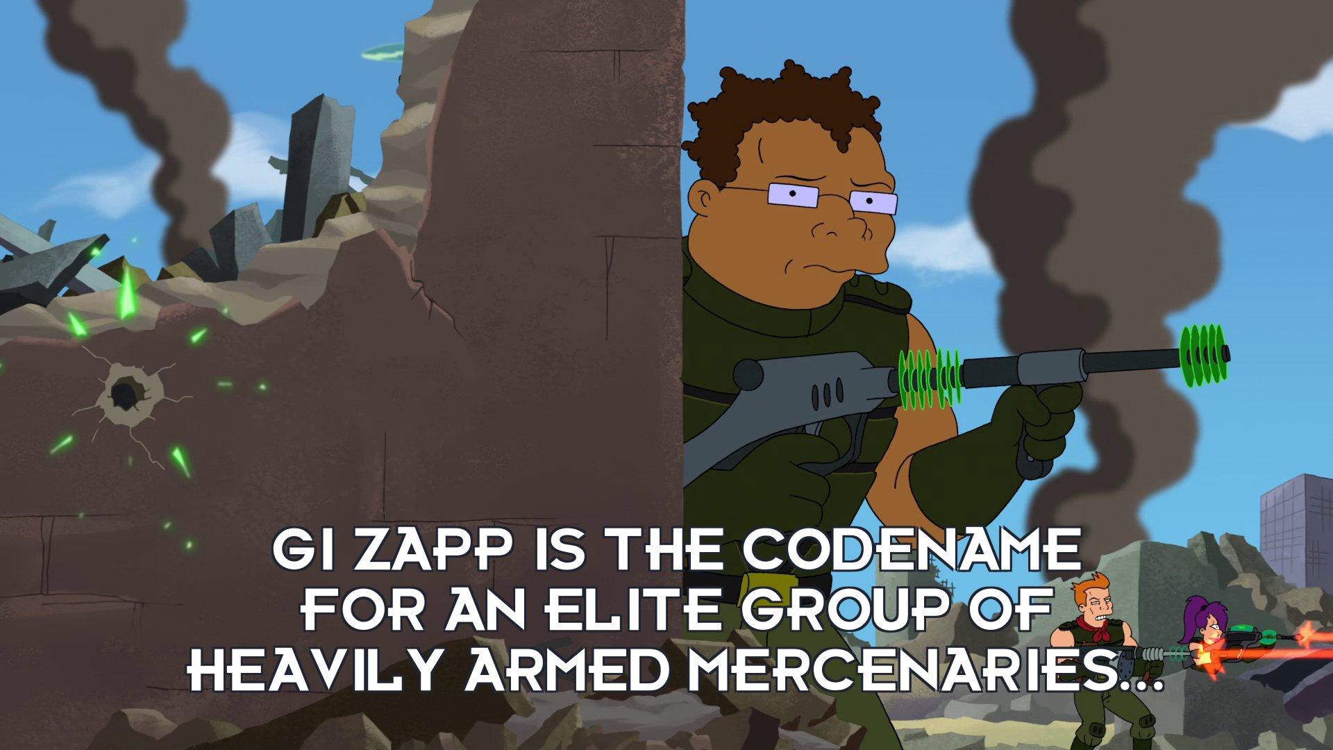 Narrator: GI Zapp is the codename for an elite group of heavily armed mercenaries...