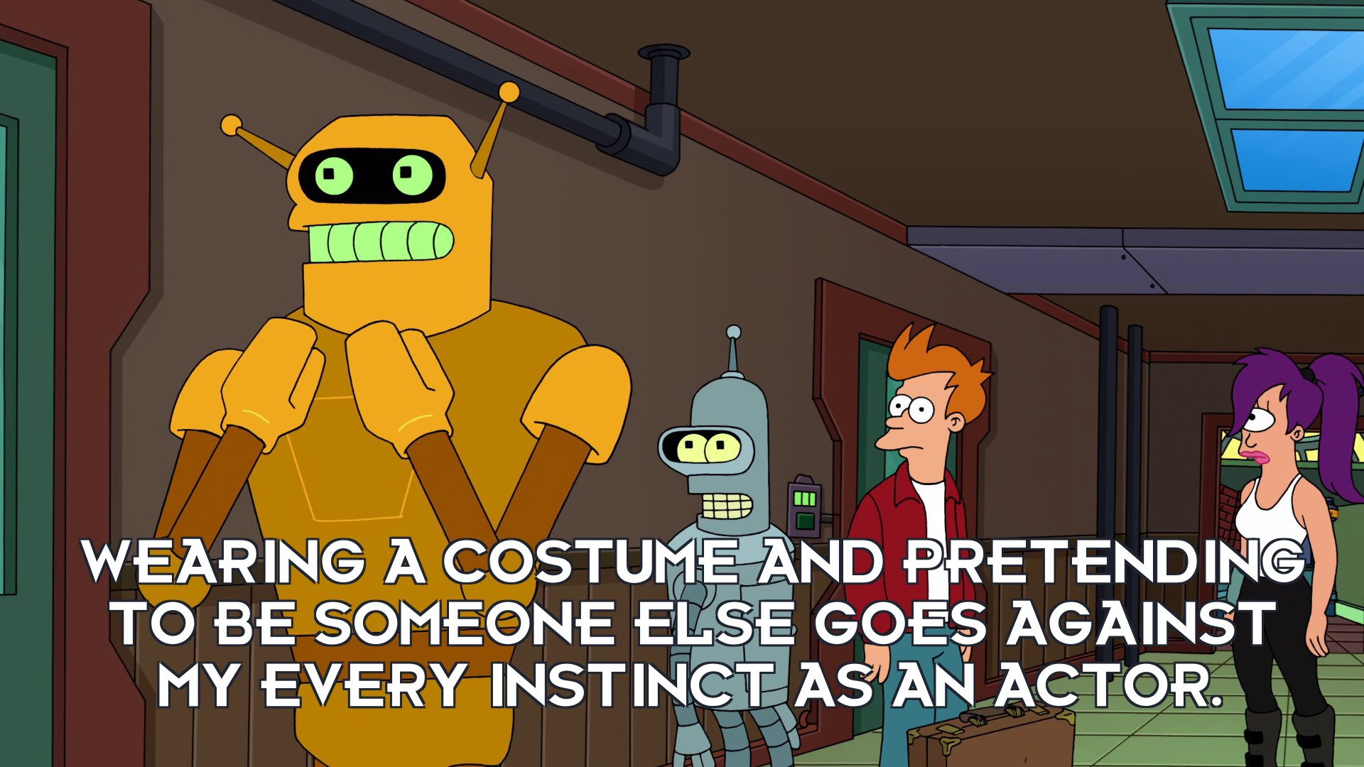 Calculon: Wearing a costume and pretending to be someone else goes against my every instinct as an actor.