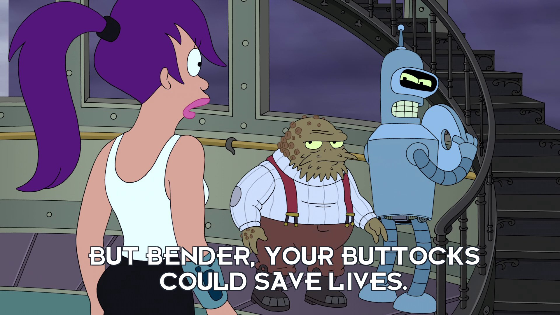 Turanga Leela: But Bender, your buttocks could save lives.