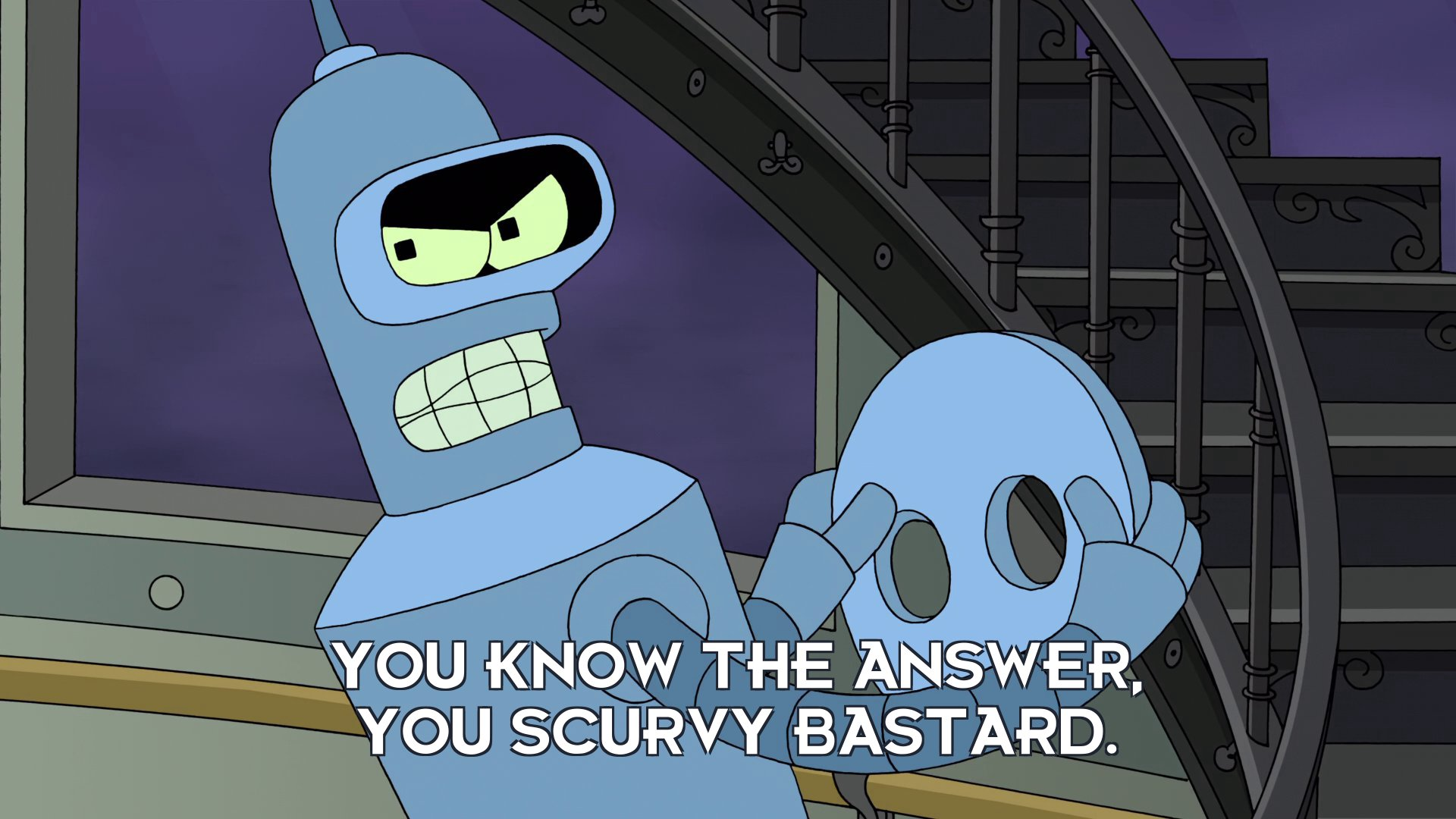 Bender Bending Rodriguez: You know the answer, you scurvy bastard.