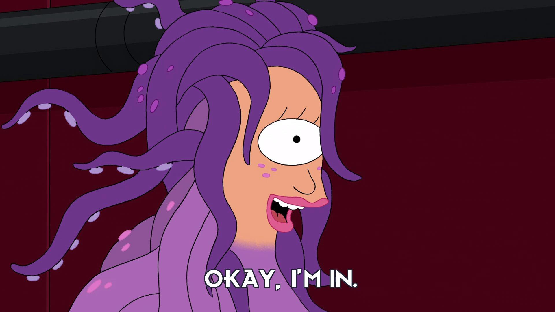 Turanga Leela: Okay, I'm in.