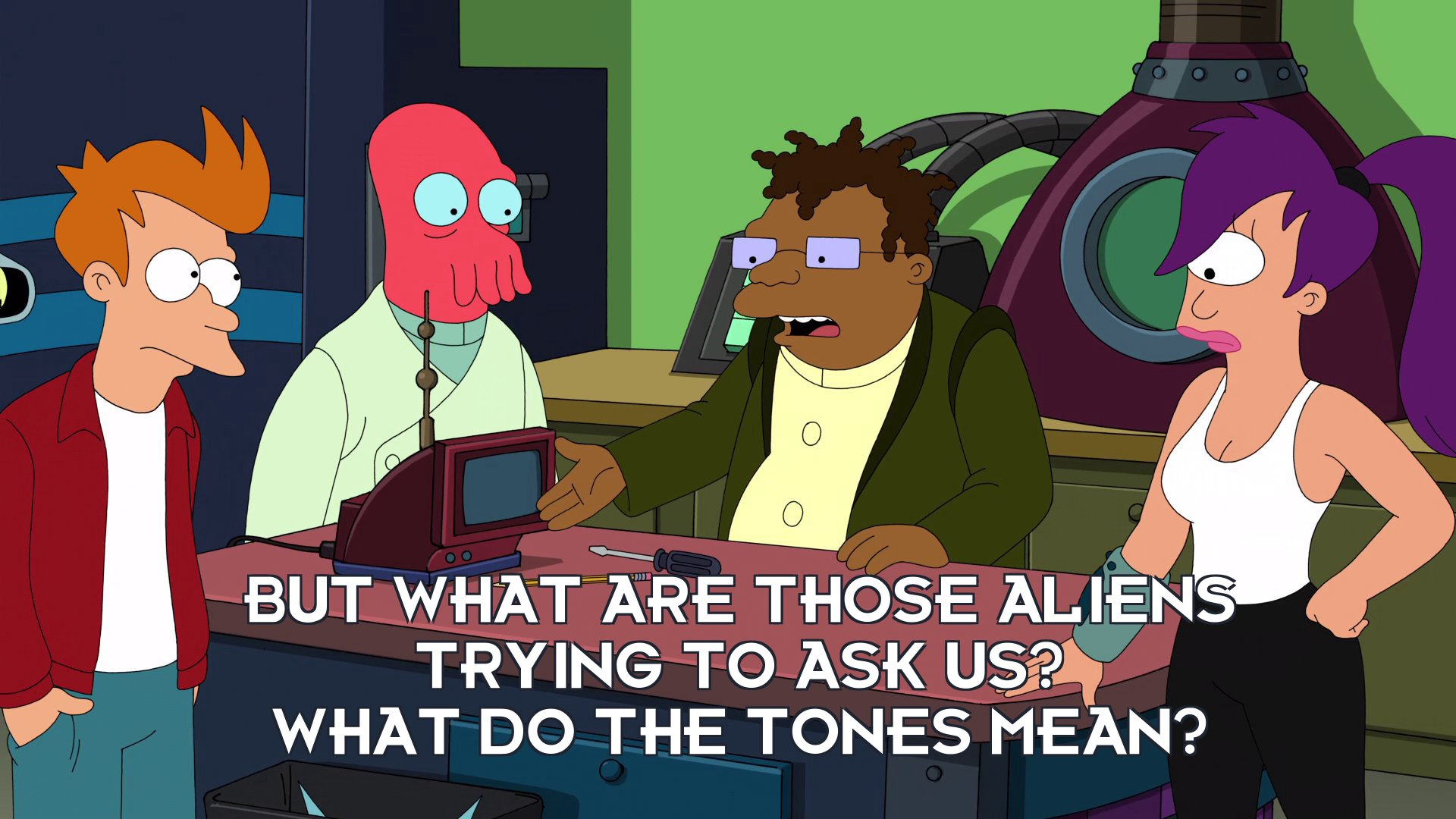 Hermes Conrad: But what are those aliens trying to ask us? What do the tones mean?