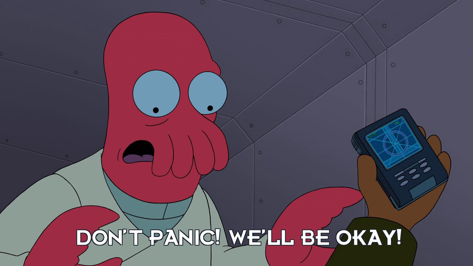 Dr John A Zoidberg: Don't panic! We'll be okay!