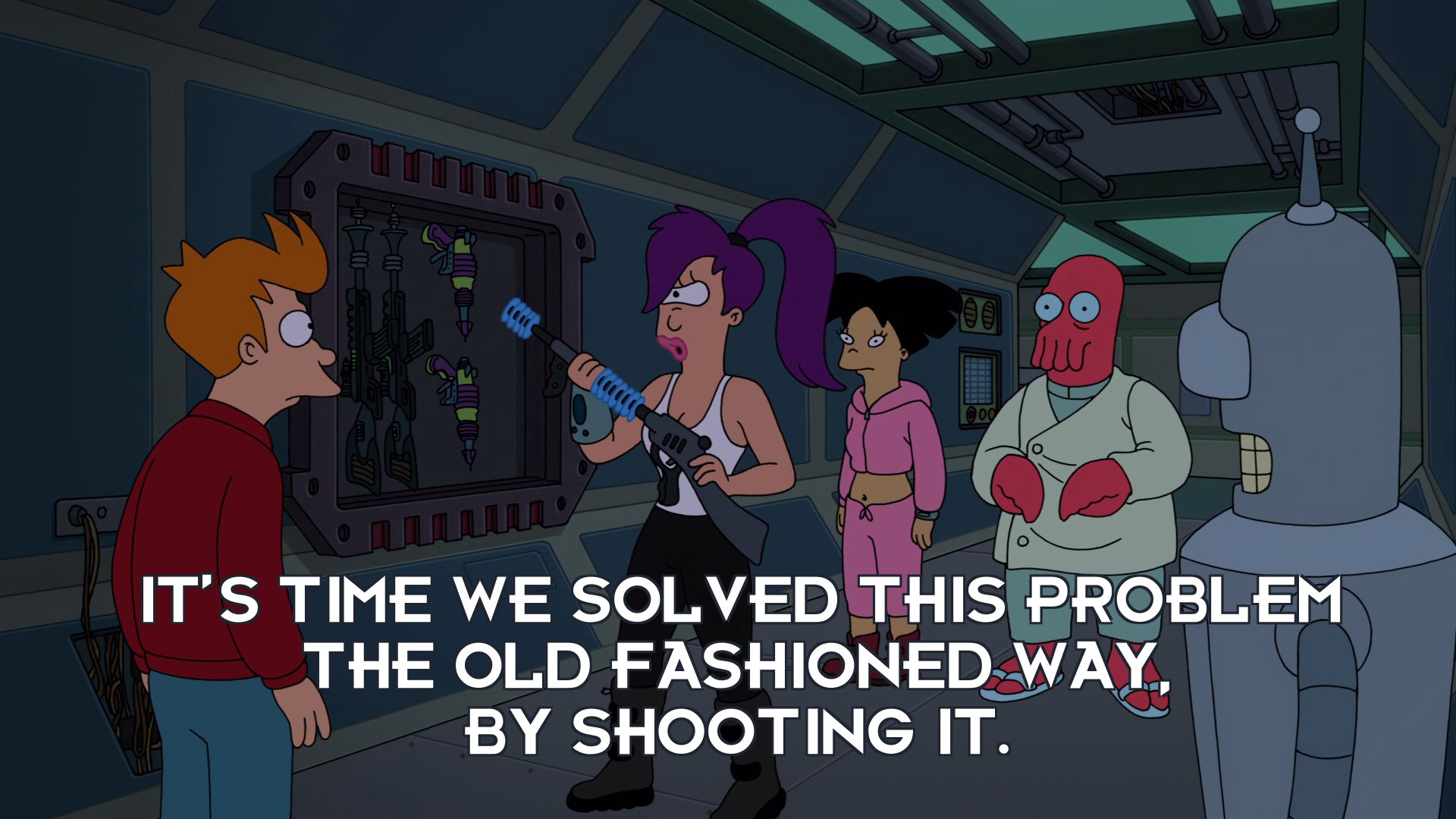 Turanga Leela: It's time we solved this problem the old fashioned way, by shooting it.