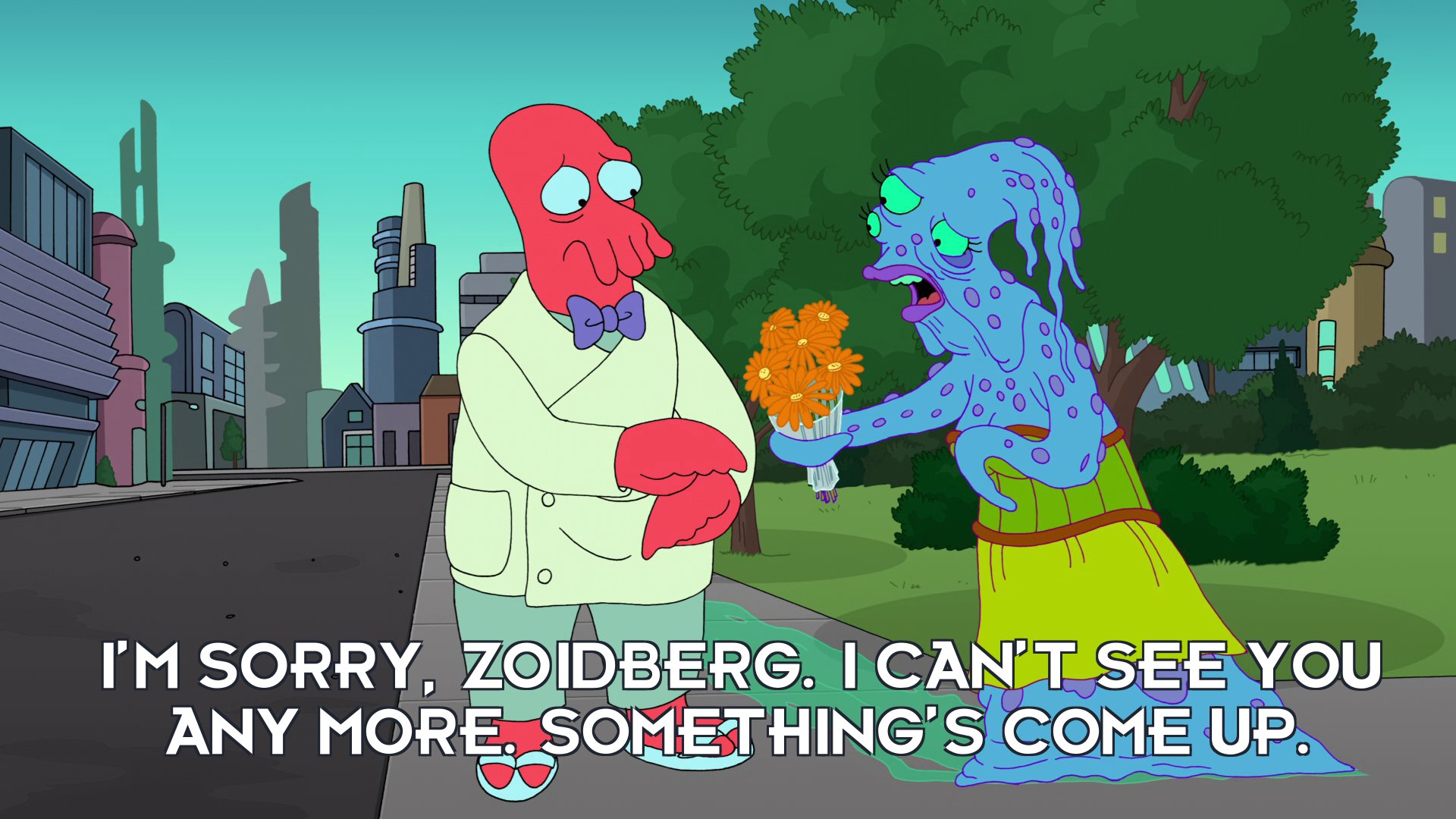 Zindy: I'm sorry, Zoidberg. I can't see you any more. Something's come up.
