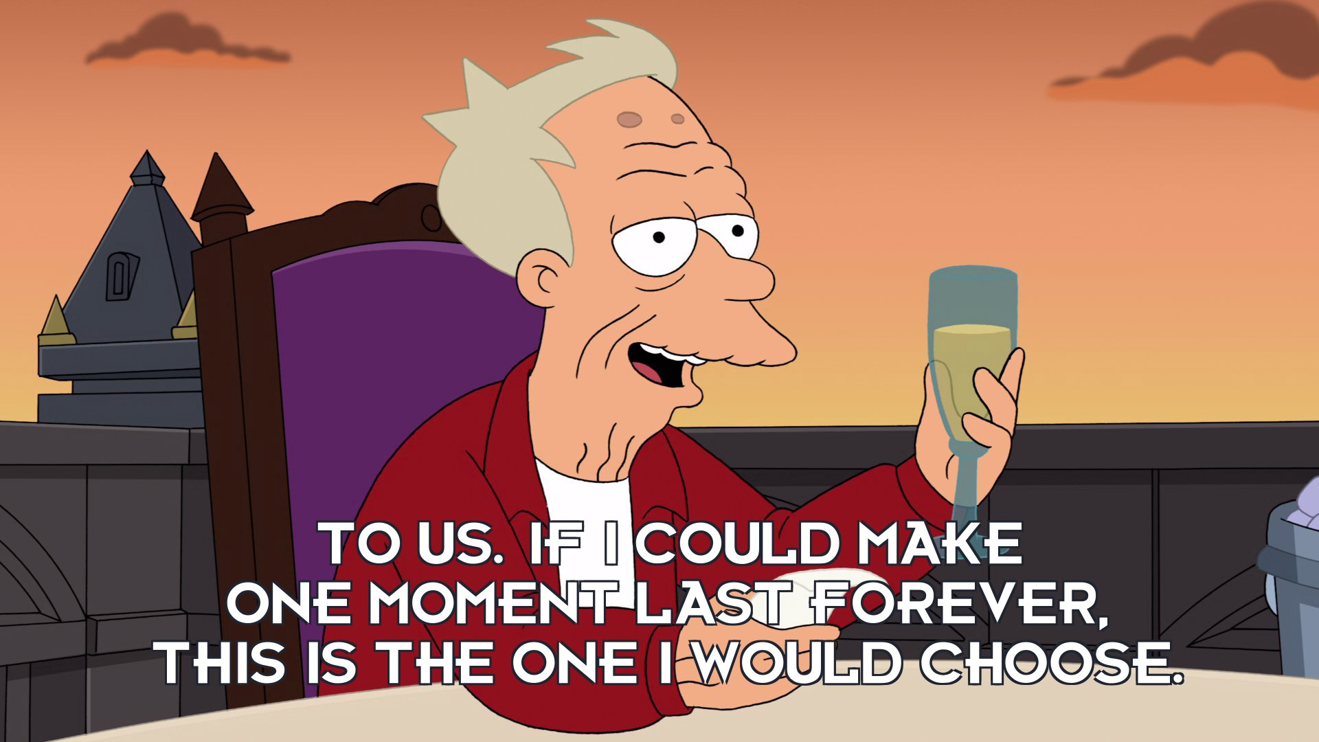 Philip J Fry: To us. If I could make one moment last forever, this is the one I would choose.
