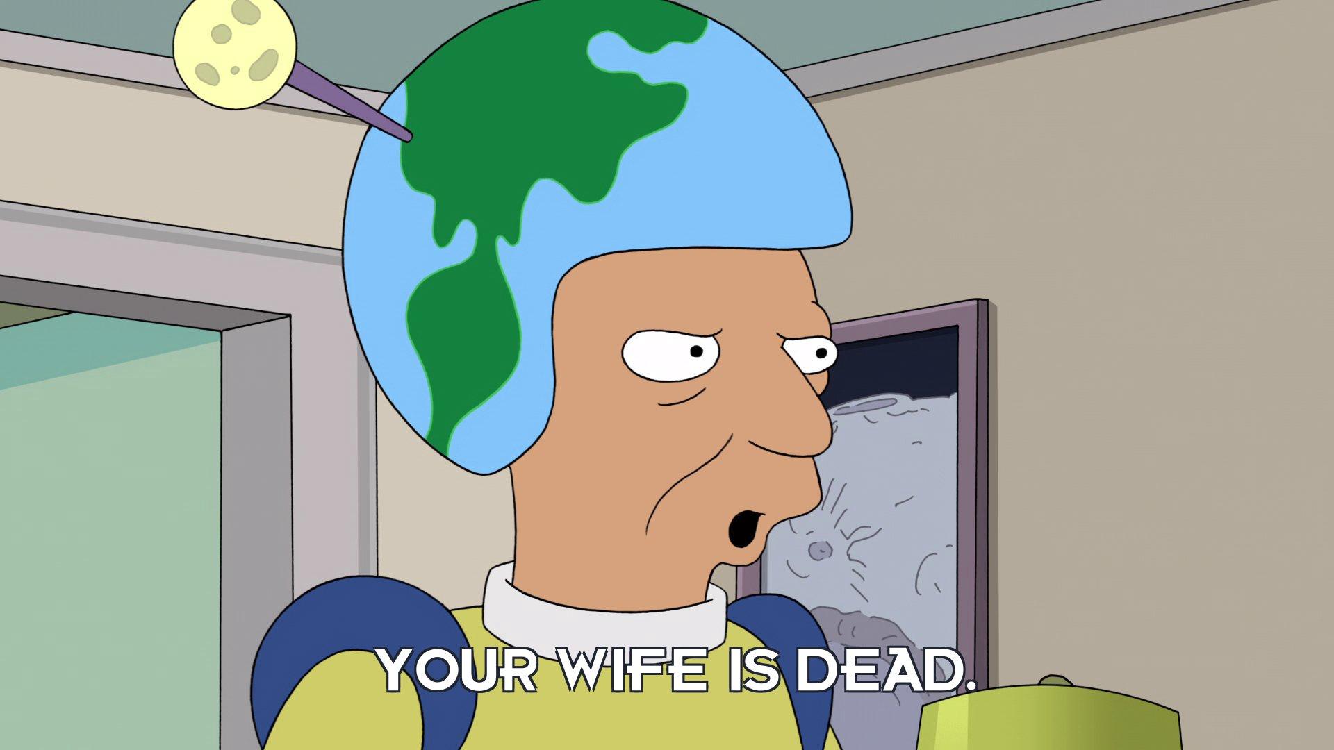 Moon Patrolman: Your wife is dead.