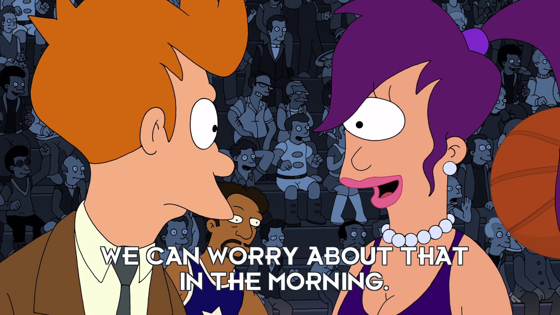 Turanga Leela: We can worry about that in the morning.